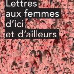 Lettres aux femmes d'ici et d'ailleurs, sous la direction de Rachida M'Faddel et Céline Larouche