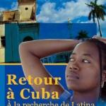 Retour à Cuba, à la recherche de Latina : Cuba à travers d'autres yeux