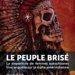 LE PEUPLE BRISÉ : La disparition de femmes autochtones ; Une enquête sur la mafia amérindienne, d'Alex Caine et François Perreault – Sortie, au Québec le 27 octobre 2017