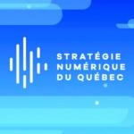 Stratégie numérique au Québec : Des objectifs ambitieux effectuer le virage nécessaire