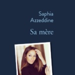Sa mère, de Saphia Azzeddine : L'irremplaçable mère